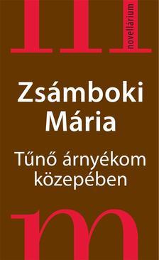 Zsámboki Mária - TŰNŐ ÁRNYÉKOM KÖZEPÉBEN