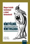 Frank Tibor (szerk.) - Németföldről Németországba. Magyar kutatók az egyetemes történelemről