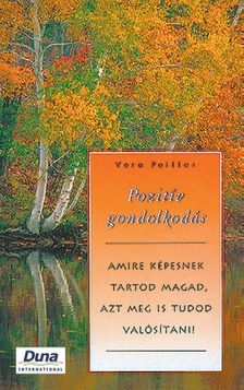 PEIFFER, VERA - POZIT�V GONDOLKOD�S - AMIRE K�PESNEK TARTOD MAGAD, AZT MEG IS TUDOD VAL�SIT