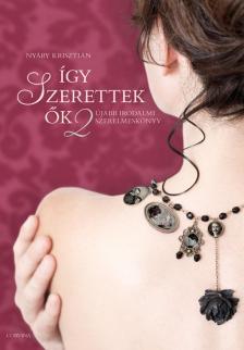 Nyáry Krisztián - Így szerettek ők 2 - Újabb irodalmi szerelmeskönyv - DEDIKÁLT