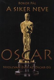 Bokor Pál - A siker neve Oscar - Nyolcvan éves az Oscar-díj