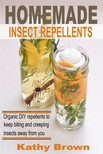 Brown Kathy - Homemade Insect Repellents - Organic DIY Repellents to Keep Biting and Creeping Insects Away From You [eKönyv: epub,  mobi]