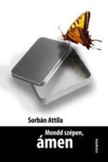 Sorb�n Attila - Mondd sz�pen, �men