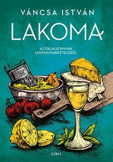 Váncsa István - Lakoma 2. - Az itáliai konyhák legfinomabb ételeiből
