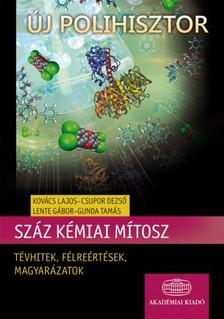 Kovács  Lajos, Csupor Dezső, Lente Gábor, Gunda Tamás - Száz kémiai mítosz. Tévhitek, félreértések, magyarázatok [eKönyv: epub, mobi]
