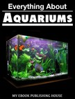 House My Ebook Publishing - Everything About Aquariums [eK�nyv: epub,  mobi]