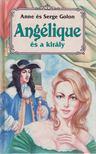 Golon, Anne és Serge - Angélique és a király [antikvár]