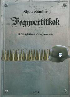 Sipos S�ndor - Fegyvertitkok    II. Vil�gh�bor� - Magyarorsz�g