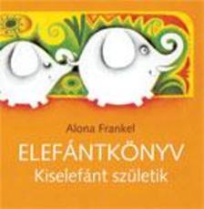 Alona Frankel - Elef�ntk�nyv - Kiselef�nt sz�letik