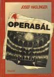 Haslinger, Josef - Operabál [antikvár]
