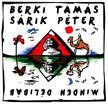 BERKI TAM�S-S�RIK P�TER - Berki Tam�s - S�rik P�ter: Minden D�lib�b