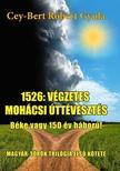 CEY-BERT RÓBERT GYULA - 1526: A végzetes mohácsi úttévesztés