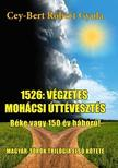 CEY-BERT R�BERT GYULA - 1526: A v�gzetes moh�csi �tt�veszt�s