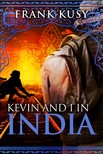Kusy Frank - Kevin and I in India [eKönyv: epub,  mobi]