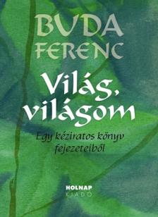 Buda Ferenc - Vil�g, vil�gom