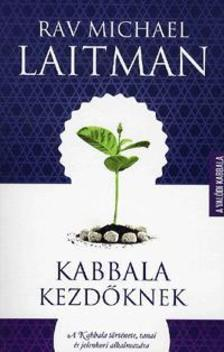 Rav Michael Laitman - Kabbala kezdőknek - A Kabbala története,tanai és jelenkori alkalmazása