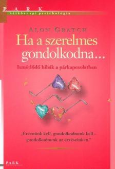 Alon Gratch - HA A SZERELMES GONDOLKODNA...- H�TK�ZNAPI PSZICHOL�GIA
