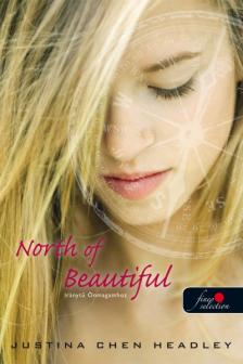 Justina Chen Headley - North of Beautiful - Ir�nyt� �nmagamhoz - k�t�tt