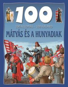 - MÁTYÁS ÉS A HUNYADIAK - 100 ÁLLOMÁS 100 KALAND -