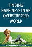 House My Ebook Publishing - Finding Happiness in an Overstressed World [eKönyv: epub,  mobi]