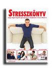 Varga �va - STRESSZK�NYV AVAGY: HOGYAN LEGY�NK EG�SZS�GESEK �S ENERGIKUSAK A STRESSZ EL