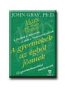 GRAY, JOHN PH.D. - A gyermekek az �gb�l j�nnek