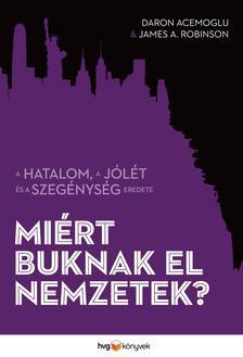 Daron Acemoglu - James A. Robinson - MI�RT BUKNAK EL NEMZETEK? - A HATALOM, A J�L�T �S A SZEG�NYS�G EREDETE