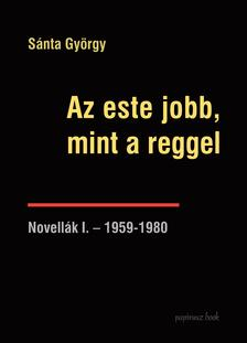 S�nta Gy�rgy - Az este jobb, mint a reggel - Novell�k I.-1959-1980
