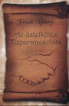 APONYI, FRANK - Az �zletk�t�s t�zparancsolata