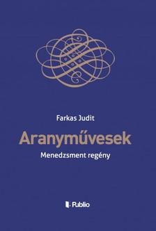 Farkas Judit - Aranyművesek - Menedzsment regény [eKönyv: epub, mobi]