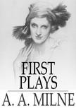 A. A. Milne - First Plays [eKönyv: epub,  mobi]