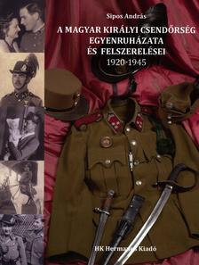 Sipos András - A Magyar Királyi Csendőrség egyenruházata és felszerelései 1920-1945