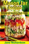 Richardson Jane - Mason Jar Recipes - Delicious And Appetizing Meals In Jars [eKönyv: epub,  mobi]