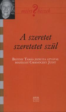 Csernóczky Judit - A szeretet szeretetet szül - Beszélgetés Beöthy Tamás atyával