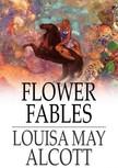 Louisa May Alcott - Flower Fables [eK�nyv: epub,  mobi]