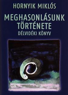 Hornyik Mikl�s - MEGHASONUL�SUNK T�RT�NETE - D�LVID�KI K�NYV