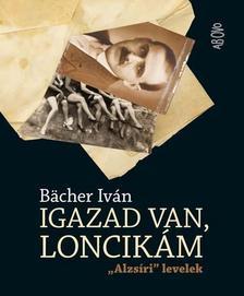 BACHER IV�N - IGAZAD VAN, LONCIK�M - ALZS�RI LEVELEK