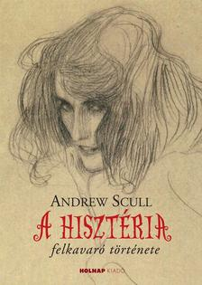 SCULL, ANDREW - A hiszt�ria felkavar� t�rt�nete