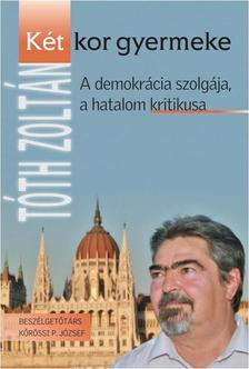 T�th Zolt�n - K�T KOR GYERMEKE - A DEMOKR�CIA SZOLG�JA, A HATALOM KRITIKUSA