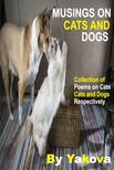 Yakova - Musings On Cats And Dogs - Collection Of Poems On Cats And Dogs Respectively [eKönyv: epub,  mobi]