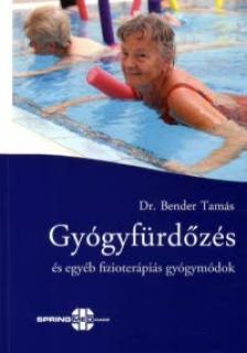 BENDER TAMÁS DR. - GYÓGYFÜRDŐZÉS ÉS EGYÉB FIZIOTERÁPIÁS GYÓGYMÓDOK