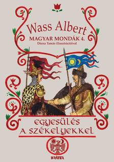 Wass Albert - Egyes�l�s a sz�kelyekkel - Magyar mond�k 4.