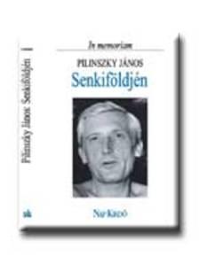 Hafner Zolt�n (szerk.) - SENKIF�LDJ�N - IN MEMORIAM PILINSZKY