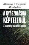 Alexander �s Margarete Mitscherlich - A gy�szol�sra k�ptelen�l