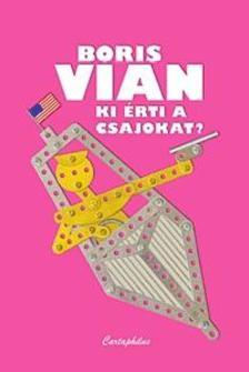 Boris Vian - Ki �rti a csajokat?