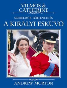 ANDREW MORTON - Vilmos & Catherine - Szerelmük története és a királyi esküvő