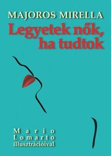 Majoros Mirella - Legyetek nők, ha tudtok [eKönyv: pdf, epub, mobi]