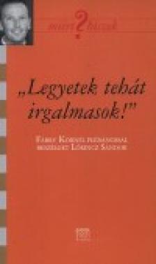 Lőrincz Sándor - Legyetek tehát irgalmasok - Beszélgetés Fábry Kornéllal