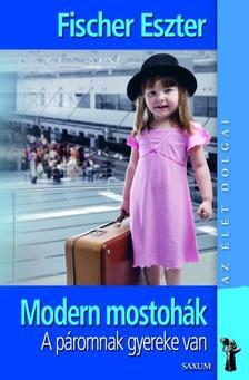 Fischer Eszter - Modern mostoh�k-A p�romnak gyereke van (B�v�tett kiad�s)