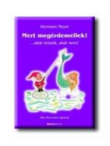 Hermann Meyer - MERT MEGÉRDEMELLEK! ...AKÁR TETSZIK, AKÁR NEM!